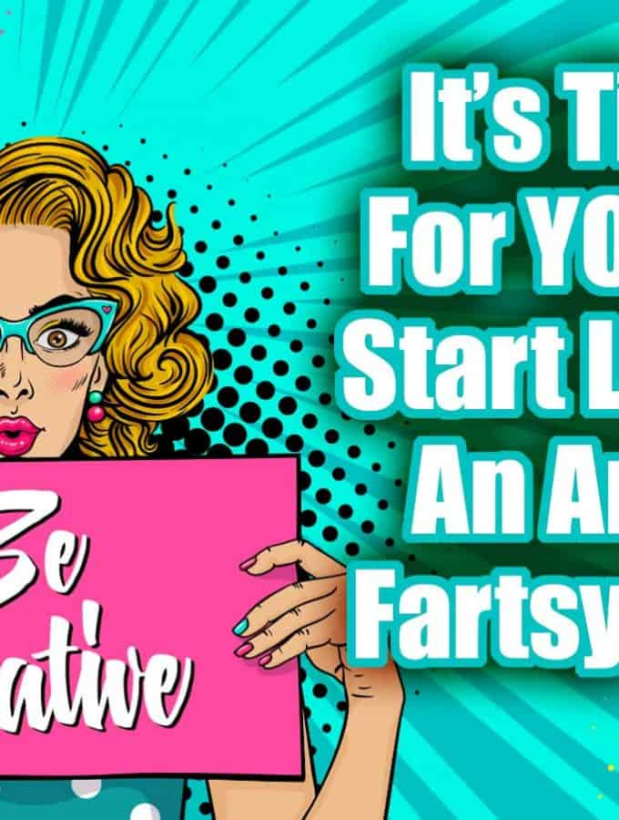 It's Time For You To Start Living An Artsy Fartsy Life