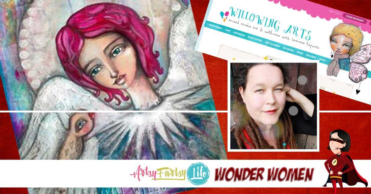 Willowing Arts, Tamara Laporte - Mixed Media Artist and Wonder Woman She has site is called Willowing Arts where she has all kinds of great information about mixed media art. Her artwork is always very whimsical, soft and gentle.