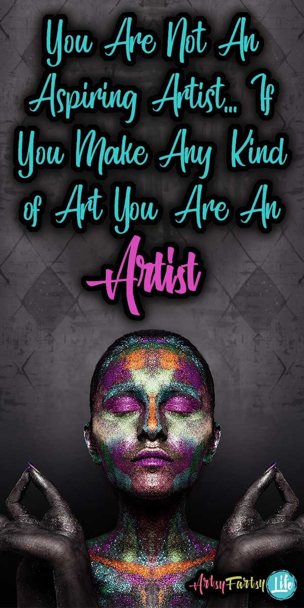 "You Are Not An ""Aspiring Artist""... If You Make Any Kind of Art You Are An Artist :: Tara Jacobsen Quotes"