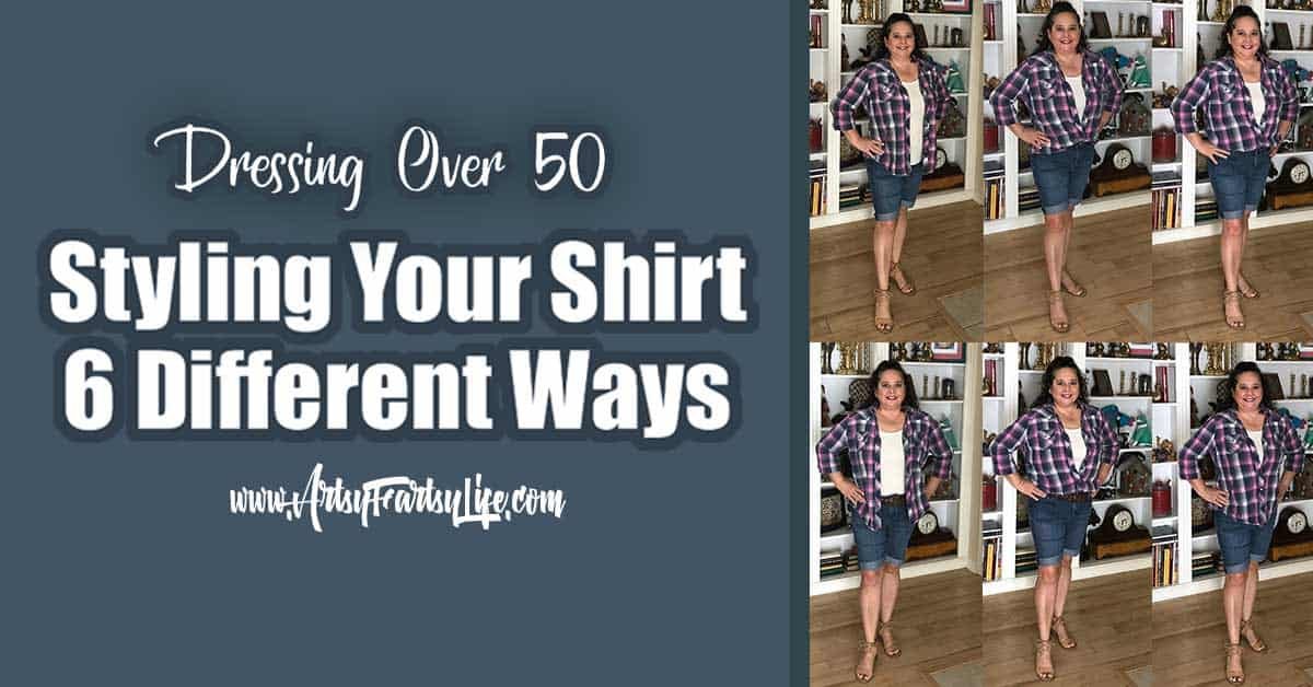 Styling Your Shirt 6 Different Ways - Dressing Over 50... So many of the style guides are made for gals who are much less curvy than me. Learning to dress myself, I like to try and find different ways to style my clothes in ways that make me look skinnier. Some of the