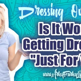 "Is It Worth Getting Dressed ""Just For You"""