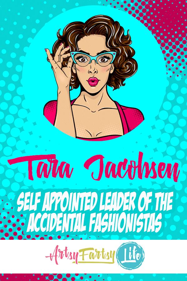 Tara Jacobsen - Queen of the Accidental Fashionistas