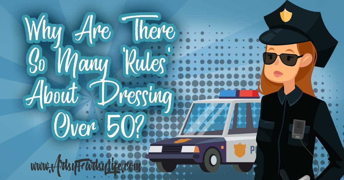 "Why are there so many ""rules"" for dressing over 50? If you are in your 50s or 60s, you might have figured out that everyone has ""rules"" for how you should dress. Find out my 5 rules for style and fashion over 50 (you will be happy with them!) Skip the frumpy, elderly advice and start wearing what looks good on you!"
