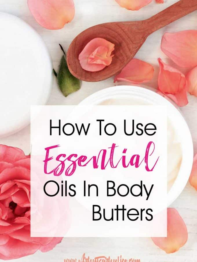 How To Use Essential Oils In Body Butters -