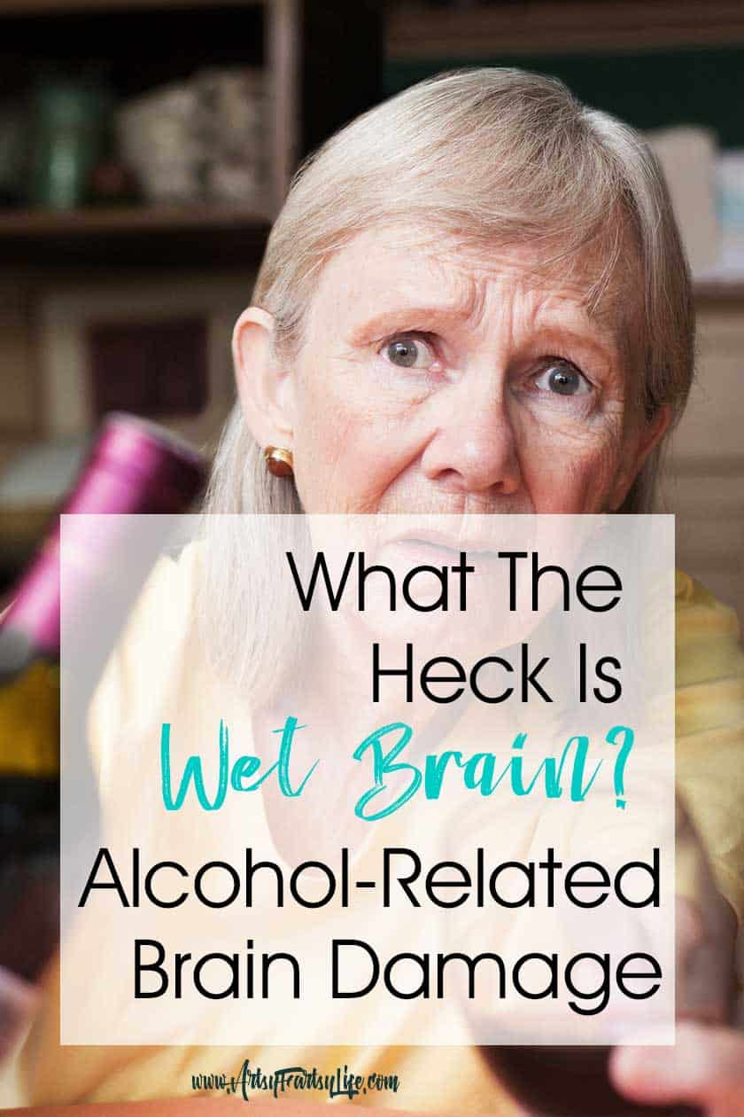 """What The Hell Is Wet Brain? Wernicke-Korsakoff Syndrome or Alcohol-Related Brain Damage... Wet brain is an old world term forWernicke-Korsakoff Syndrome. It is also called ARBD (Alcohol-Related Brain Damage) or even Alcohol Dementia (even thought it seems not to be """"officially"""" Dementia as far as I can figure out!)"""