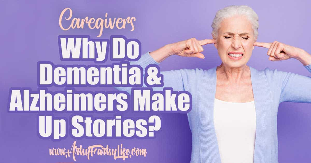 Why Do Dementia and Alzheimers People Make Up Stories?