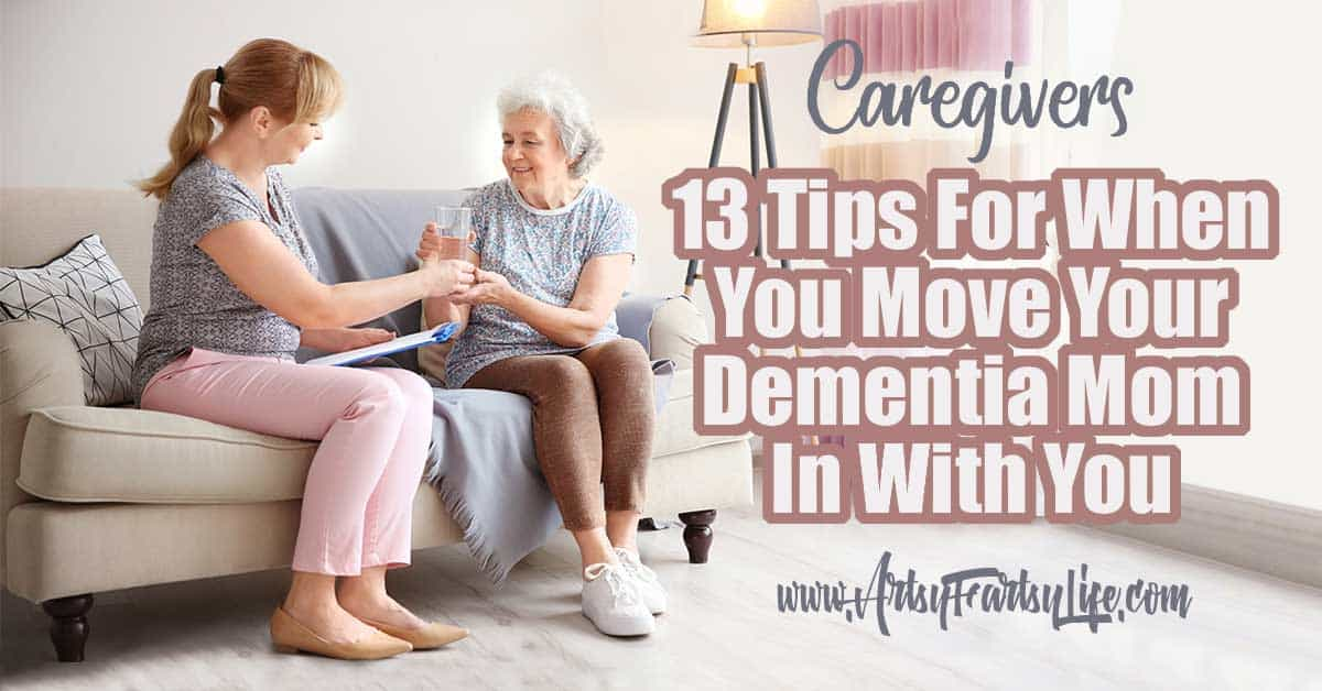 13 Tips For When You Move Your Dementia Mom In With You... If you are considering moving your Alzheimers or Dementia parent into your home, there are some serious things you should consider first! Tips and ideas for things to think about from when we moved Mom in with us.  #dementia #alzheimers #dementiacaregiver