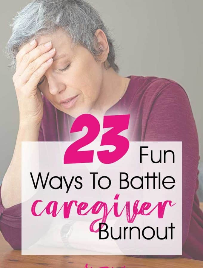 23 Fun Ways To Battle Dementia and Alzheimers Caregiver Burnout
