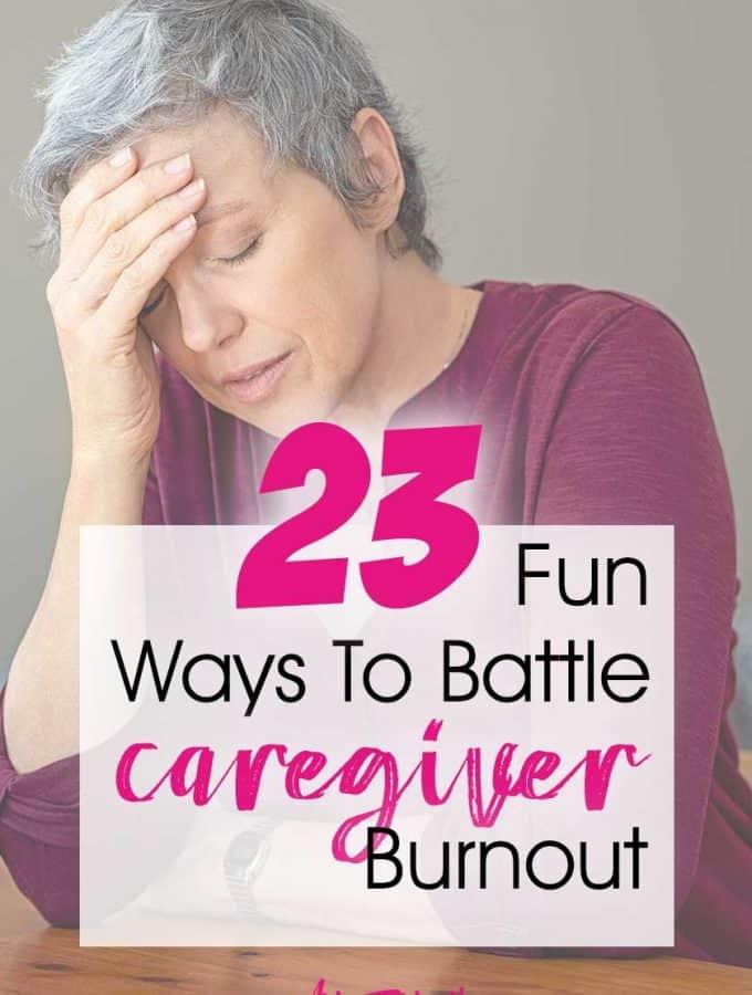 23 Fun Ways To Battle Dementia and Alzheimers Caregiver Burnout
