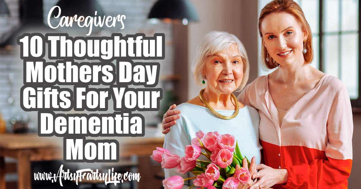 Top 10 Mothers Day Gifts Ideas For Your Alzheimers or Dementia Mom