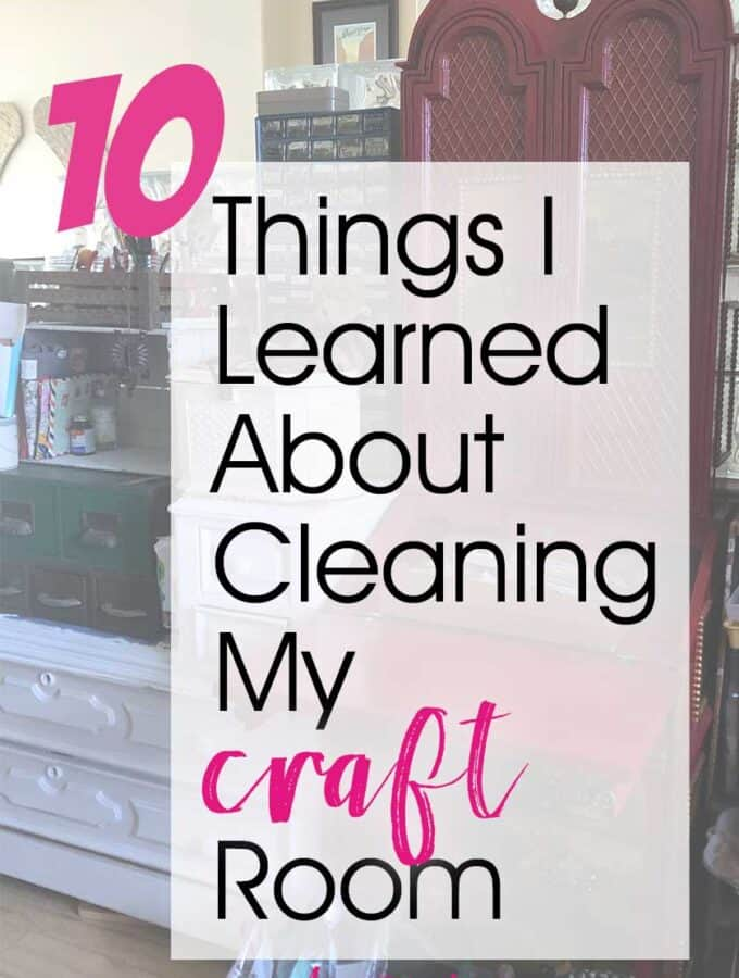 10 Things I Learned About Cleaning My Craft Room