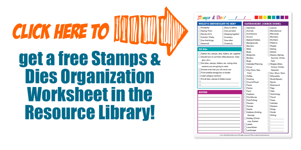 Click here to get free Stamps & Dies Organization Worksheet